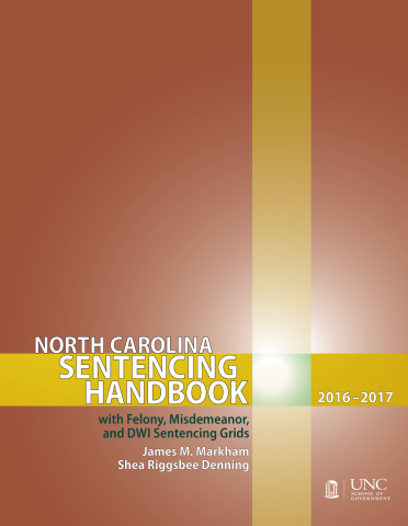 North Carolina Sentencing Handbook with Felony, Misdemeanor, and DWI Sentencing Grids, 2016-2017