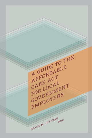 Guide to the Affordable Care Act for Local Government Employers